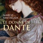 Le donne di Dante. L'ultimo lavoro di Marco Santagata